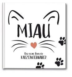 Miau - Das kleine Buch für Katzenlieberhaber