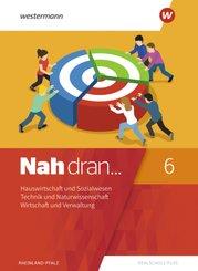 Nah dran - Ausgabe 2019 für Rheinland-Pfalz: 6. Schuljahr, Hauswirtschaft und Sozialwesen - Technik und Naturwissenschaft - Wirtschaft und Verwaltung: Schülerband