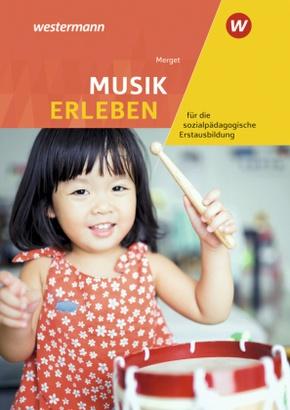 Musik erleben für die sozialpädagogische Erstausbildung - Kinderpflege, Sozialpädagogische Assistenz, Sozialassistenz