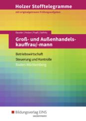 Holzer Stofftelegramme Baden-Württemberg: Groß- und Außenhandelskauffrau/-mann - Betriebswirtschaft und Steuerung und Kontrolle: Aufgabenband