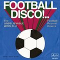 Football Disco!.. The Unbelievable World of Football Record Covers