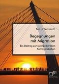 Begegnungen mit Migration. Ein Beitrag zur interkulturellen Kommunikation