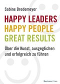 Happy Leaders, Happy People, Great Results