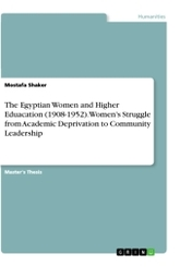 The Egyptian Women and Higher Eduacation (1908-1952). Women's Struggle from Academic Deprivation to Community Leadership