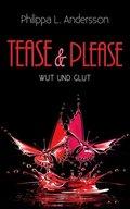 Tease & Please - Wut und Glut
