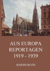 Aus Europa - Reportagen 1919 - 1939