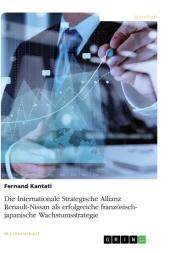 Die Internationale Strategische Allianz Renault-Nissan als erfolgreiche französisch-japanische Wachstumsstrategie