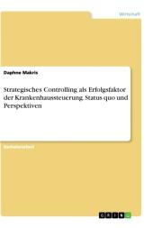 Strategisches Controlling als Erfolgsfaktor der Krankenhaussteuerung. Status quo und Perspektiven