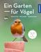 Ein Garten - für Vögel
