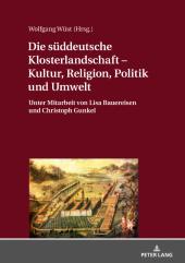 Die süddeutsche Klosterlandschaft - Kultur, Religion, Politik und Umwelt