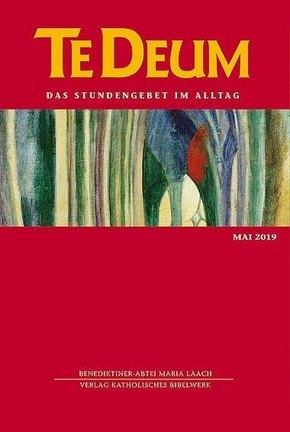 Te Deum, Das Stundengebet im Alltag: Mai 2019; Ausg.5/2019