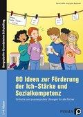 80 Ideen zur Förderung der Ich-Stärke & Sozialkompetenz