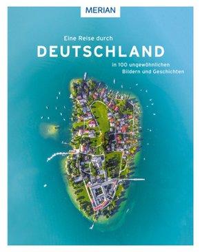 Eine Reise durch Deutschland in 100 ungewöhnlichen Bildern und Geschichten