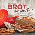 Brot aus dem Topf - aromatisch und knusprig wie aus dem Holzofen