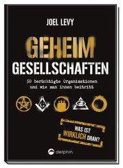 Geheimgesellschaften - 50 berüchtigte Organisationen und wie man ihnen beitritt