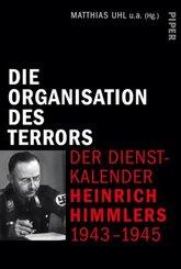 Die Organisation des Terrors - Der Dienstkalender Heinrich Himmlers 1943-1945