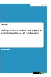 Mehrsprachigkeit im Film. Der Migrant im italienischen Film des 21. Jahrhunderts; 2. Halbband