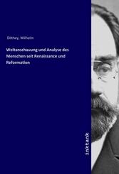 Weltanschauung und Analyse des Menschen seit Renaissance und Reformation