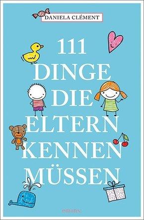 111 Dinge, die Eltern kennen müssen
