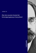 Über den neuesten Zustand der Kriminalgesetzgebung in Deutschland