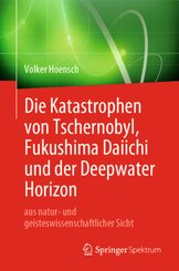 Die Katastrophen von Tschernobyl, Fukushima Daiichi und der Deepwater Horizon aus natur- und geisteswissenschaftlicher S