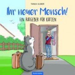 Ihr neuer Mensch! Ein Ratgeber für Katzen