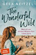 The Wonderful Wild - Was ich von Afrikas Wildnis fürs Leben lerne