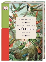 Naturelove. Die 50 schönsten Vögel der Welt