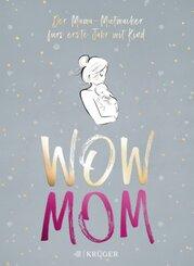 WOW MOM - Der Mama-Mutmacher fürs erste Jahr mit Kind