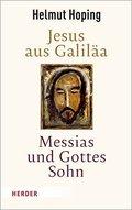 Jesus aus Galiläa - Messias und Gottes Sohn