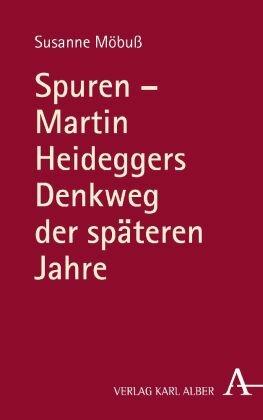 Spuren - Martin Heideggers Denkweg der späteren Jahre