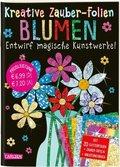 Kreative Zauber-Folien: Blumen: Set mit 10 Zaubertafeln, 20 Folien und Anleitungsbuch