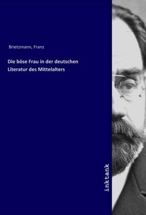 Die böse Frau in der deutschen Literatur des Mittelalters