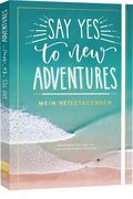Say yes to new adventures - Mein Reisetagebuch