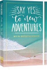Say yes to new adventures - Mein Reisetagebuch