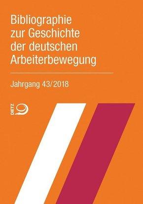 Bibliographie zur Geschichte der deutschen Arbeiterbewegung, Jahrgang 43 (2018)