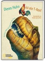 Dieses Huhn ist ein T-Rex! Ein Buch über die Evolution der Tiere - National Geographic Kids