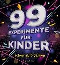 99 Experimente für Kinder
