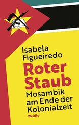 Roter Staub. Mosambik am Ende der Kolonialzeit