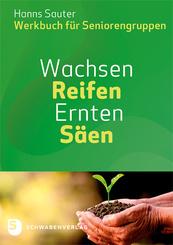 Wachsen - Reifen - Ernten - Säen