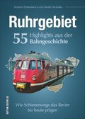 Ruhrgebiet. 55 Highlights aus der Bahngeschichte