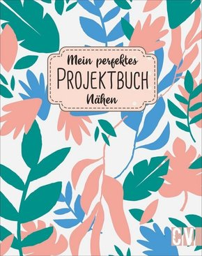 Mein perfektes Projektbuch Nähen