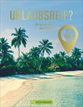 Urlaubsreif? 120 Länder - 7000 Ideen