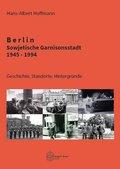 Berlin - Sowjetische Garnisonsstadt 1945-1994
