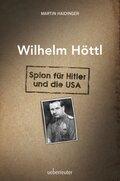 Wilhelm Höttl - Spion für Hitler und die USA