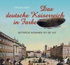 Das deutsche Kaiserreich in Farbe