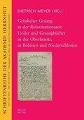 Geistlicher Gesang in der Reformationszeit. Lieder und Gesangbücher in der Oberlausitz, in Böhmen und Niederschlesien