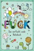FUCK - Das verflucht coole Notizbuch