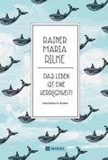 Rainer Maria Rilke: Das Leben ist eine Herrlichkeit!