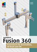 Autodesk Fusion 360 - Praxiswissen für Konstruktion, 3D-Druck und CNC